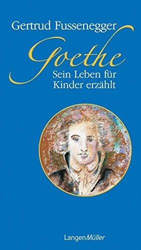 Goethe. Sein Leben für Kinder erzählt By Gertrud Fussenegger