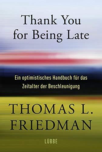 Thank You for Being Late: Ein optimistisches Handbuch für das Zeitalter der Beschleunigung By Thomas L. Friedman