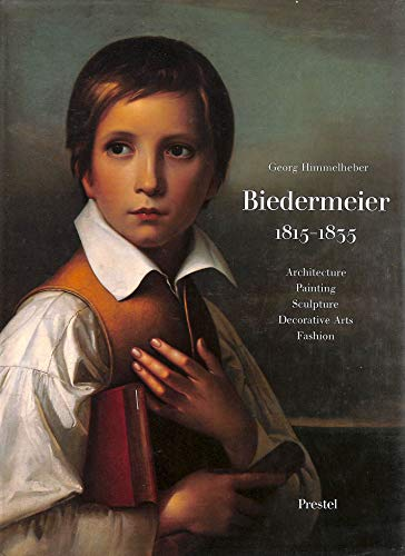 Biedermeier, 1815-35: Architecture, Painting, Sculpture, Decorative Arts, Fashion by Georg Himmelheber