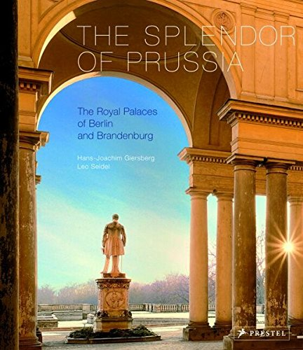 Splendor of Prussia, The: the Royal Palaces of Berlin and Brandenburg By Hans-Joachim Giersberg