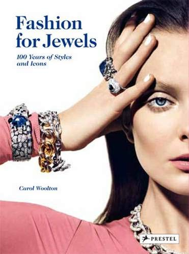 Fashion for Jewels: 100 Years of Styles and Icons By Carol Woolton