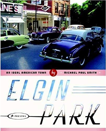 Elgin Park: an Ideal American Town By Michael Paul Smith