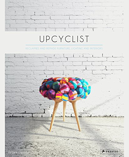 Upcyclist: Reclaimed and Remade Furniture, Lighting and Interiors By Antonia Edwards