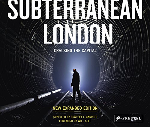 Subterranean London: Cracking the Capital By Compiled by Bradley L. Garrett
