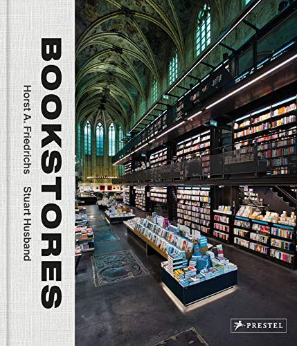 Bookstores: A Celebration of Independent Booksellers By Horst A. Friedrichs