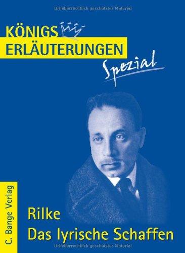 Rilke. Das lyrische Schaffen: Interpretationen zu den wichtigsten Gedichten By Rainer Maria Rilke