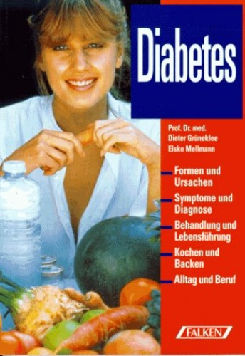 Diabetes. Formen und Ursachen, Symptome und Diagnose, Behandlung und Lebensführung, Kochen und Backen, Alltag und Beruf