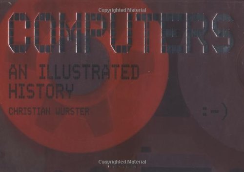Computers: An Illustrated History By Christian Wurster