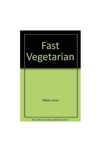 Fast Vegetarian by Anne Wilson