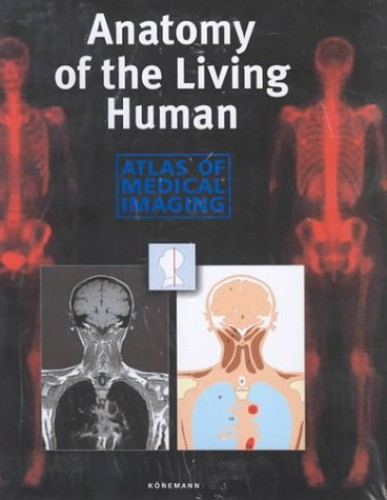Anatomy of the Living Human: Atlas of Medical Imaging By Andras Csillag