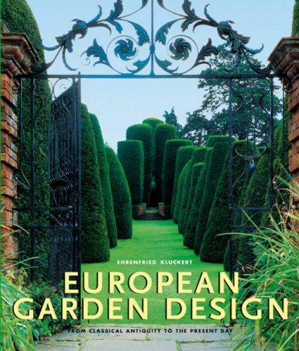 European Garden Design: From Classical Antiquity to the Present Day By Ehrenfried Kluckert