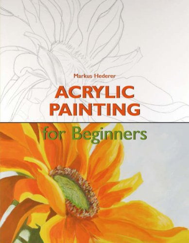 Acrylic for Beginners By Markus Hederer