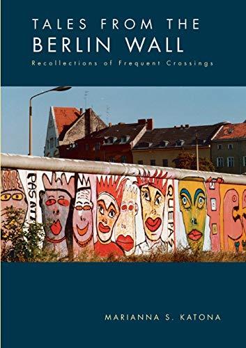 Tales from the Berlin Wall By Marianna S Katona