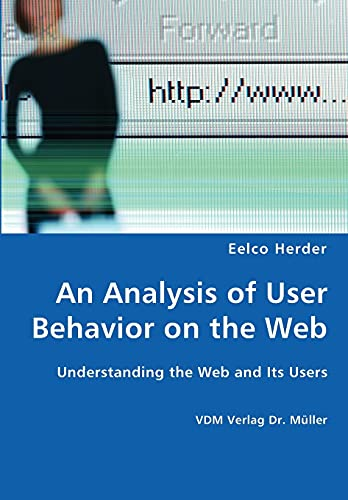 An Analysis of User Behavior on the Web - Understanding the Web and Its Users By Eelco Herder
