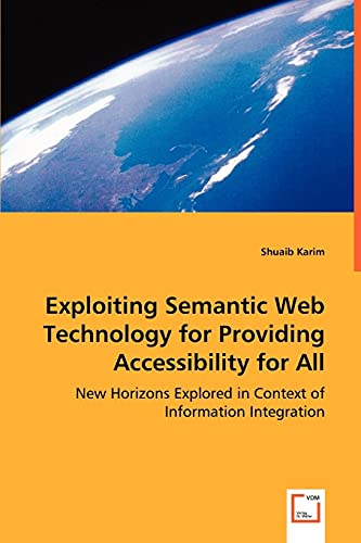 Exploiting Semantic Web Technology for Providing Accessibility for All By Shuaib Karim