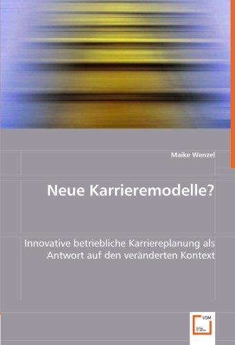 Neue Karrieremodelle?: Innovative betriebliche Karriereplanung als Antwort auf den veränderten Kontext By Maike Wenzel