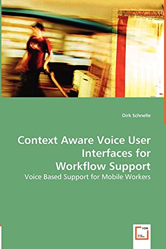 Context Aware Voice User Interfaces for Workflow Support By Dirk Schnelle