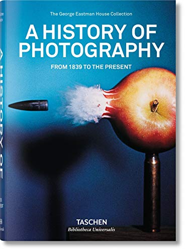 A History of Photography: From 1839 to the Present (Bibliotheca Universalis)