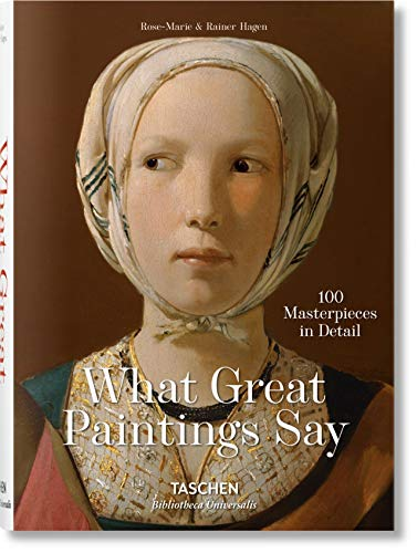 What Great Paintings Say. 100 Masterpieces in Detail By Rainer & Rose-Marie Hagen