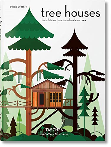 Tree Houses: Fairy Tale Castles in the Air (Bibliotheca Universalis) By Philip Jodidio
