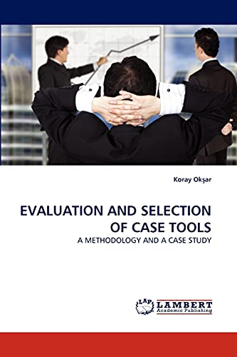 Evaluation and Selection of Case Tools By Koray Ok Ar