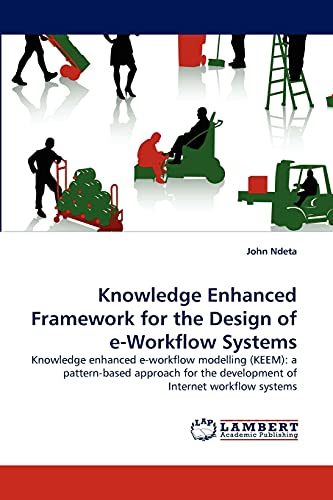 Knowledge Enhanced Framework for the Design of E-Workflow Systems By John Ndeta