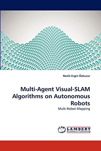 Multi-Agent Visual-SLAM Algorithms on Autonomous Robots By OEzkucur Nezih Ergin