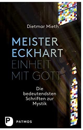 Meister Eckhart - Einheit mit Gott: Die bedeutendsten Schriften zur Mystik