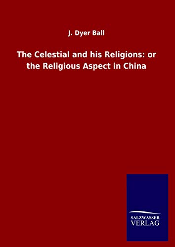The Celestial and his Religions By J Dyer Ball