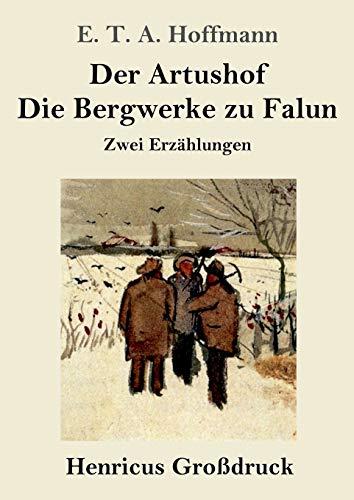 Der Artushof / Die Bergwerke zu Falun (Grossdruck) By E T a Hoffmann