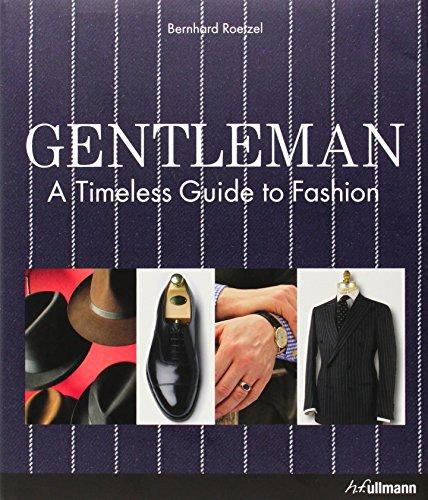 Gentleman: A Timeless Guide to Fashion By Bernhard Roetzel