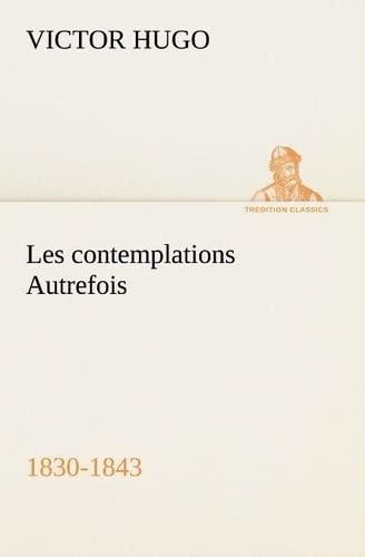 Les Contemplations Autrefois, 1830-1843 By Victor Hugo