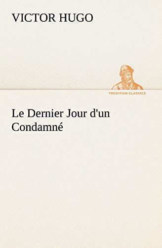 Le Dernier Jour d'Un Condamne By Victor Hugo