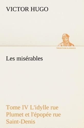 Les Miserables Tome IV l'Idylle Rue Plumet Et l'Epopee Rue Saint-Denis By Victor Hugo