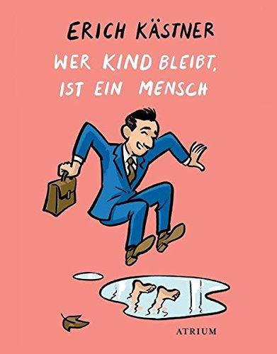 Wer Kind bleibt, ist ein Mensch: Von Kicherfritzen, dem vergesslichen Christoph und anderen By Erich Kstner