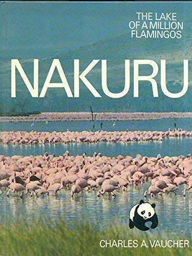 NAKURU: THE LAKE OF A MILLION FLAMINGOS. By Charles A. Vaucher