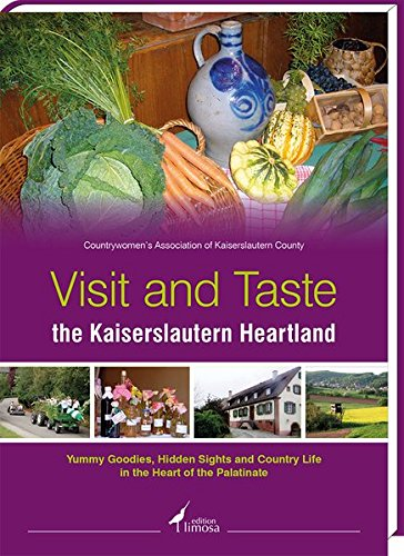 Visit and Taste the Kaiserslautern Heartland: Yummy Goodies, Hidden Sights and Country Life in the Heart of the Palatinate-