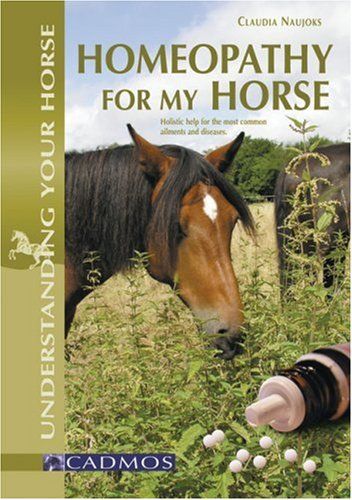 Homeopathy for My Horse: Understanding All About it Through Common Illnesses (Understanding Your Horse) By Claudia Naujoks