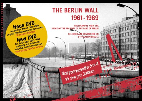 The Berlin Wall 1961-1989 / Mit DVD: Photographs from the stock of the Landesarchiv Berlin,<BR>selected and commented on by Volker Viergutz By Volker Viergutz