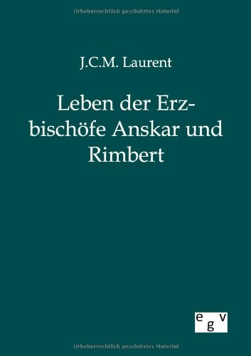 Leben Der Erzbischoefe Anskar Und Rimbert By J C M Laurent