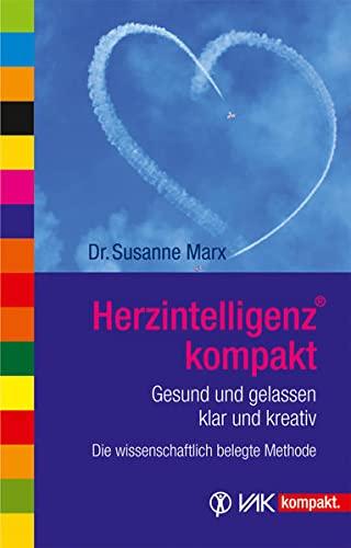 HerzIntelligenz® kompakt: Gesund und gelassen, klar und kreativ / Die wissenschaftlich belegte Methode By Susanne Marx