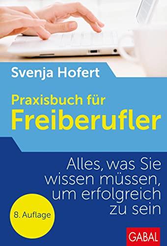 Praxisbuch für Freiberufler: Alles, was Sie wissen müssen, um erfolgreich zu sein By Svenja Hofert