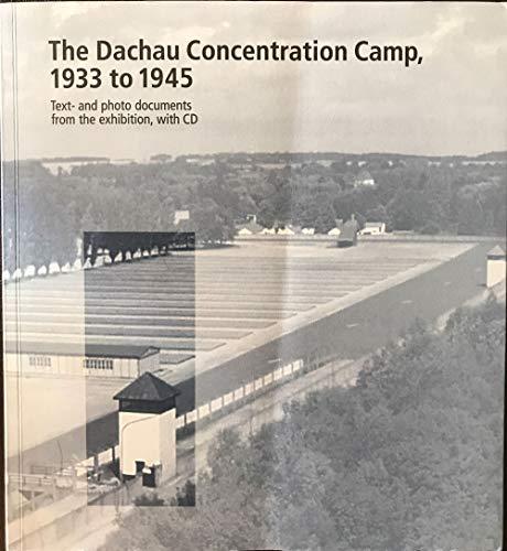 Dachau Concentration Camp, 1933 to 1945 By Barbara Distel