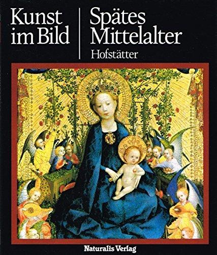 Kunst im BildTeil: Spätes Mittelalter. By Hans H. Hofsttter