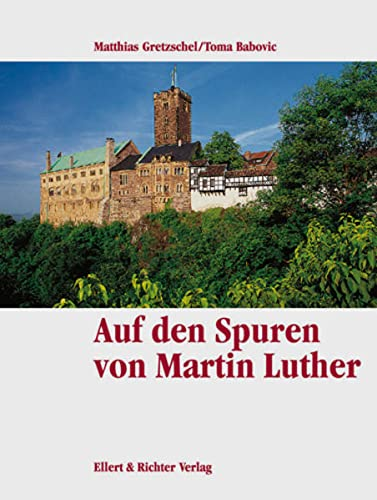 Auf Martin Luthers Spuren. Eine Bildreise