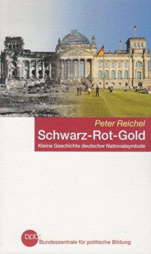 Schwarz-Rot-Gold: kleine Geschichte deutscher Nationalsymbole nach 1945 (Schriftenreihe) By Peter Reichel