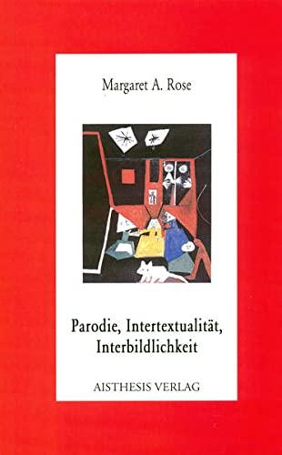 Rose, M: Parodie, Intertextualität, Interbildlichkeit By Margaret A. Rose