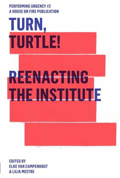 Turn, Turtle! Reenacting The Institute By Elke Van Campenhout