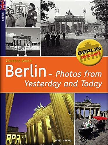 Berlin - Photos of Yesterday and Today By Clemens Beeck