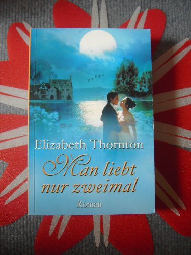 man-liebt-nur-zweimal-historischer-roman By Elizabeth Thornton